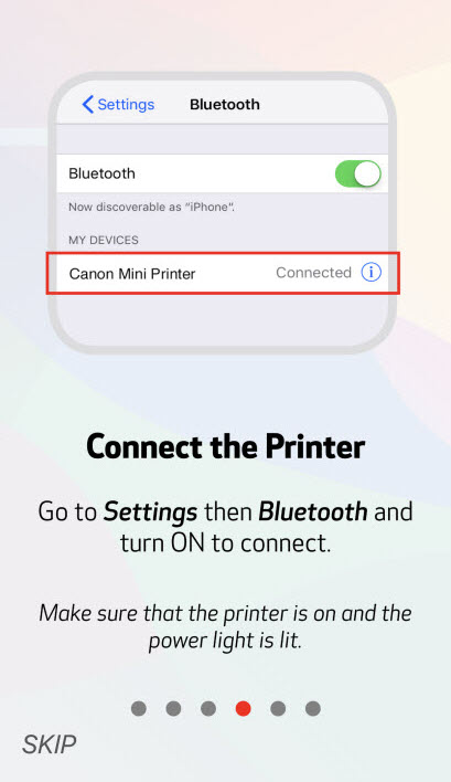 Canon Mini Printer selected: Connect the Printer - Go to Settings, then Bluetooth and turn ON to connect. Make sure that the printer is on and the power light is lit.