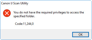 Image: Canon IJ Scan Utility screen reads as, you do not have the required privileges to access the specified folder. Code: 11, 244, 0